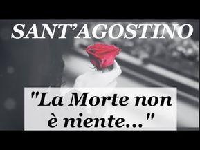 La Morte Non è Niente Poesia Di Sant Agostino Dedicata A