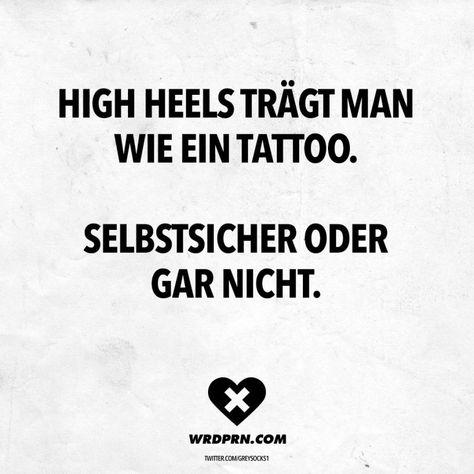 Visual Statements®️️ High Heels trägt man wie ein Tattoo. Selbstsicher oder gar nicht. Sprüche / Zitate / Quotes / Wordporn / witzig / lustig / Sarkasmus / Freundschaft / Beziehung / Ironie