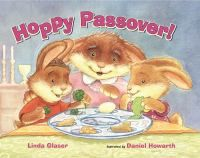 """Hoppy Passover!"" by Linda Glaser.  Two young bunnies learn about the customs of the Passover seder from their parents and grandparents as they all celebrate the holiday meal."