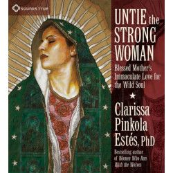 Untie The Strong Woman Strong Women Blessed Mother Clarissa Pinkola Estes