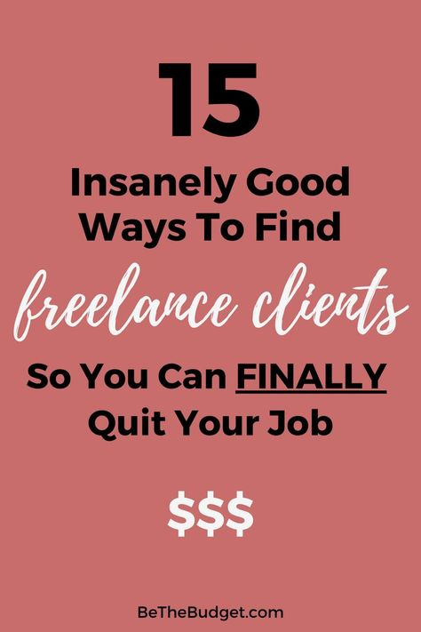 15 Insanely Good Ways To Find Freelance Clients So You Can Finally Quit Your Job