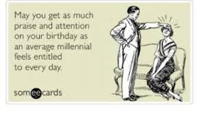 Funny Birthday Meme Referring To Millennials Google Search Funny Birthday Meme Birthday Humor Funny Happy Birthday Meme