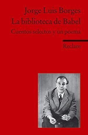 La Biblioteca De Babel Cuentos Selectos Y Jorge Luis Borges Biblioteca De Babel Jorge Luis Borges Borges