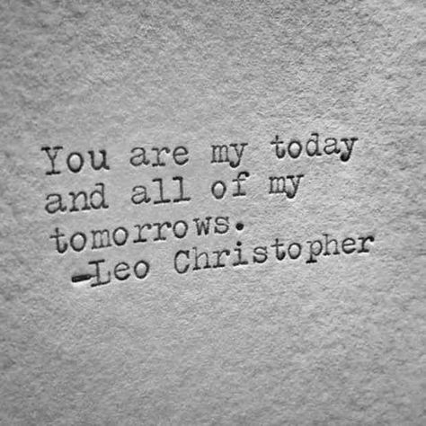 """You are my today and all of my tomorrows."" — Leo Christopher  #happyanniversary #anniversary #weddinganniversary #wedding #lovequotes #quotes"