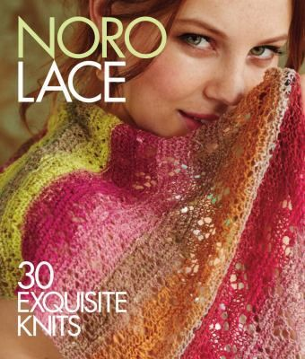 Noro Lace 30 Exquisite Knits by the editors of Sixth&Spring Books.