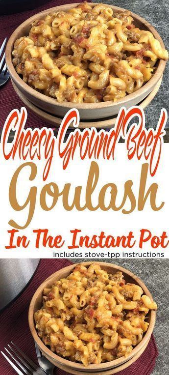 Cheesy Ground Beef Goulash In The Instant Pot With Stovetop Instructions Recipe Goulash Recipes Cheesy Goulash Recipe Beef Recipes