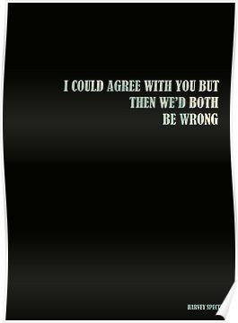 Harvey Specter - I could agree with you but then we'd both be wrong Quote Poster