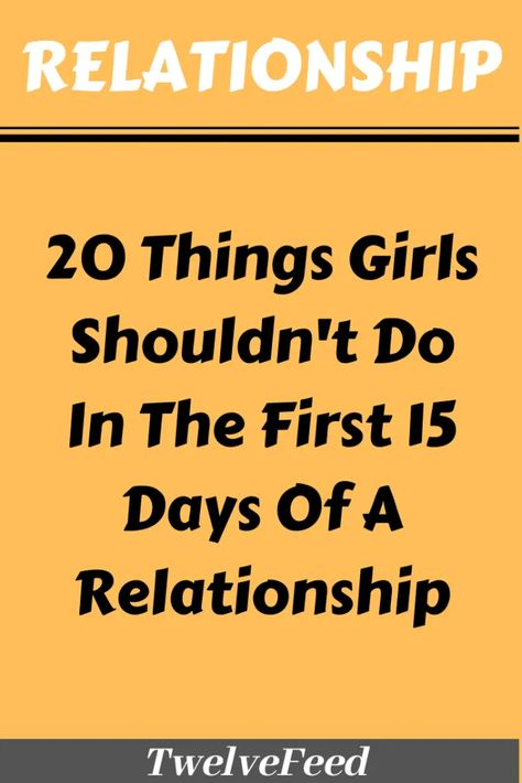 20 Things Girls Shouldn't Do In The First 15 Days Of A Relationship – Twelve Feeds   - #relationship #relationshipgoals #relationshipqoutes #relationshipmemes #relationshipgoalscute #relationshipgoalspictures #female #quotes #entertainment #couple #couplegoals #marriage #love #lovequotes #loveislove #lovetoknow #boyfriend #boy #girl #relation #loverelationship #relationshipadvice #relationshiptips #relationshiparticles #dating #datingguide #singles #singlewomen #singlemen #howdating #fordating #