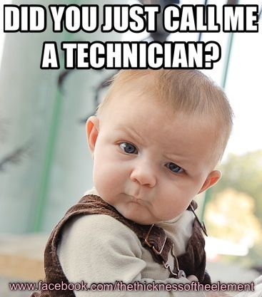 rad tech humor! x-ray tech implies no schooling I'll be a radiologic technologist....rad techs know what their doing