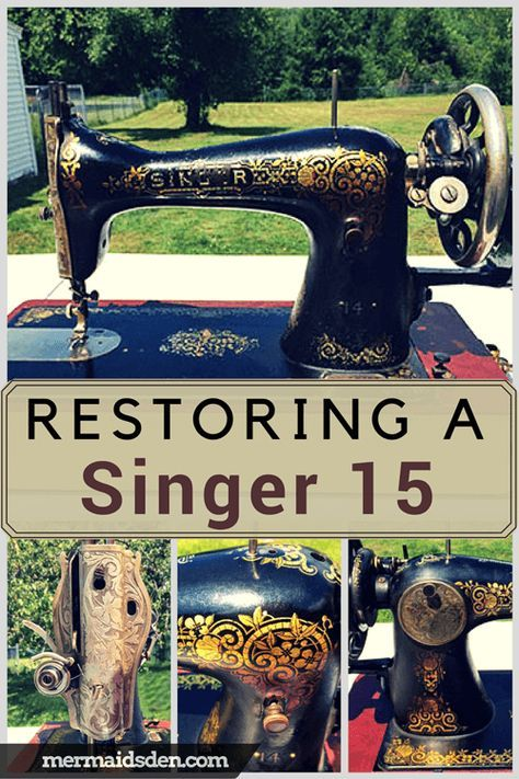 Singer 15 Restoring Cleaning And Using The Mermaid S Den Sewing Machine Vintage Sewing Machines Vintage Sewing Machine
