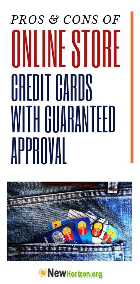 The Pros And Cons Of Online Store Credit Cards With Guaranteed Approval Business Credit Cards Credit Card Store Credit Cards
