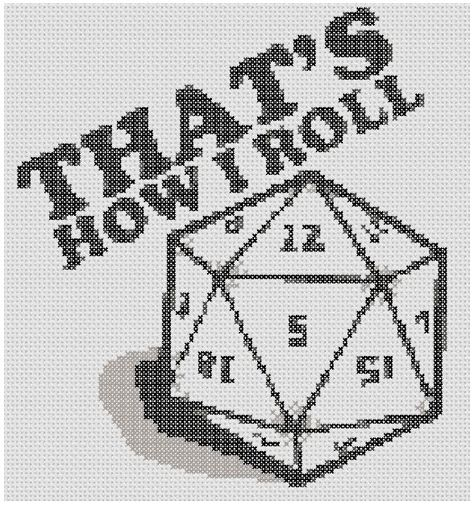 That's How I Roll d20 cross-stitch pattern.  Credit: http://www.spritestitch.com/forum/viewtopic.php?f=5&t=3826
