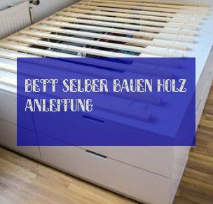 Bett Selber Bauen Holz Anleitung Bett Selber Bauen Holz