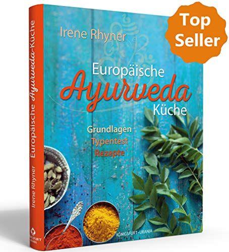 Europ Ische Ayurveda K Che Grundlagen Typentest Rezepte Ayurvedisch Kochen Ayurvedische K Che Ayurveda Ch Ayurveda Ayurveda Vata Best Books To Read
