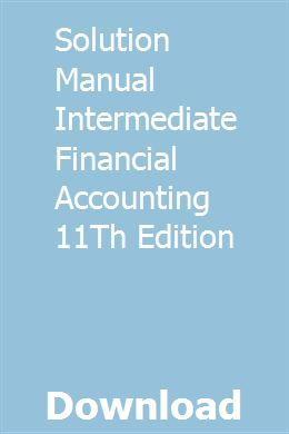 Solution Manual Intermediate Financial Accounting 11th Edition With Images Financial Accounting Financial Financial Statement Analysis