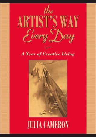 The Artist S Way Every Day By Julia Cameron 9781585427475 Penguinrandomhouse Com Books In 2020 The Artist S Way Julia Cameron Creative Living