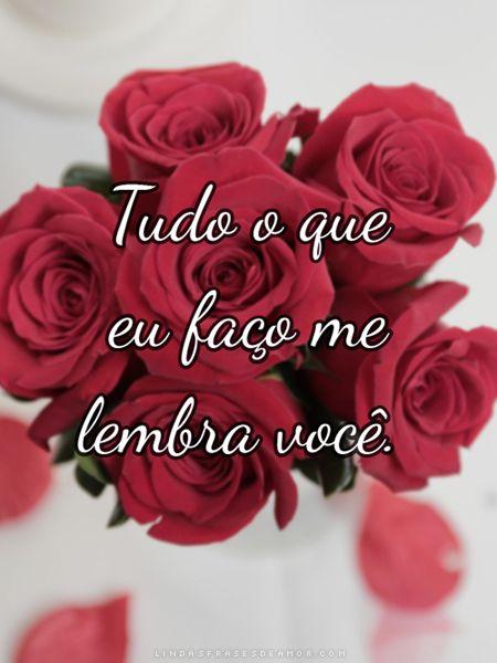 Tudo O Que Eu Faco Me Lembra Voce Frases Amor Rosas Flores