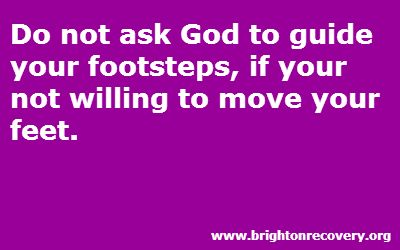 Brighton Center For Recovery Vlog: Do not ask God to guide your footprints if you are unwilling to move your feet.