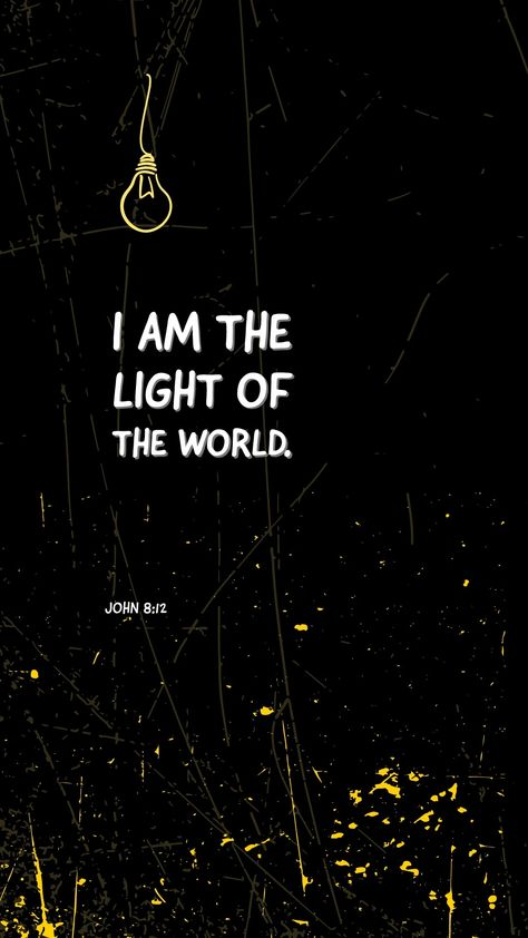 Then spake Jesus again unto them, saying, I am the light of the world: he that followeth me shall not walk in darkness, but shall have the light of life.
