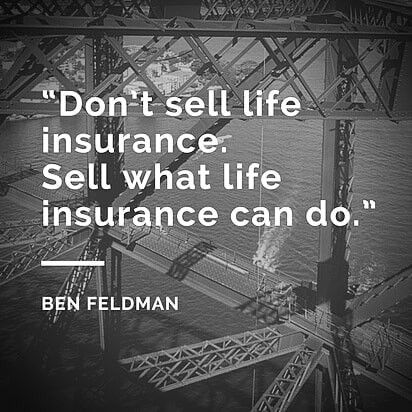 Don T Sell Life Insurance Sell What Life Insurance Can Do Ben