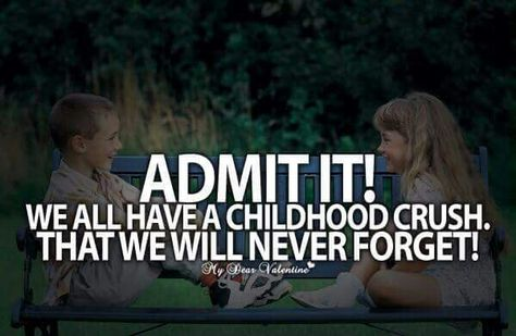 Admit It My Dear Valentine Quotes Childhood Quotes Childhood