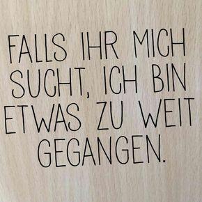 Fall ihr mich sucht, ich bin etwas zu weit gegangen. #lustige sprüche deutsch