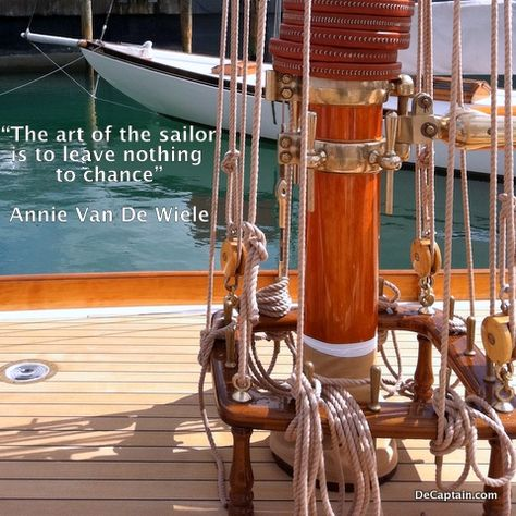 """The art of the sailor is to leave nothing to chance"""