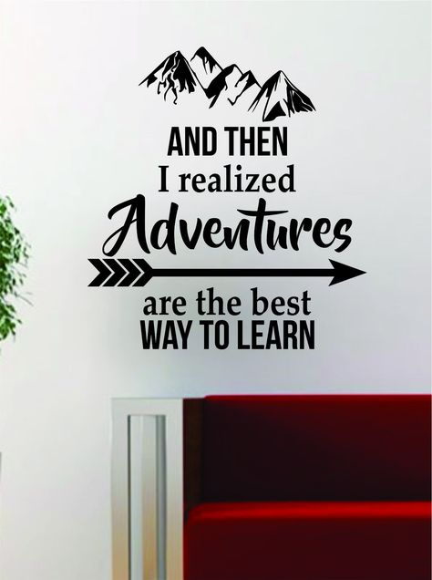 """Adventures are the Best Way to LearnThe latest in home decorating. Beautiful wall vinyl decals, that are simple to apply, are a great accent piece for any room, come in an array of colors, and are a cheap alternative to a custom paint job.Default color is black MEASUREMENTS:28"""" x 26"""" About Our Wall Decals:* Each decal is made of high quality, self-adhesive and waterproof vinyl.* Our vinyl is rated to last 7 years outdoors and even longer indoors.* Decals can be applied to any clean, smooth and f"""