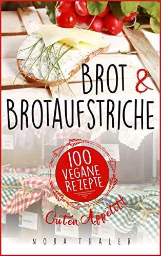 Brot Und Brotaufstriche Backen Vegan Das Buch Fur Gesunde Und Laktosefreie Backrezepte 100 Vegane Rezepte7 Januar 201 Vegane Rezepte Rezepte Brotaufstrich
