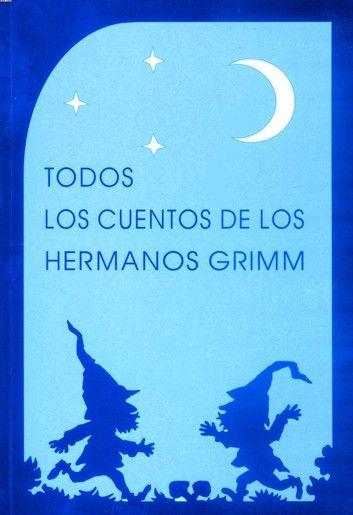 Todos Los Cuentos De Los Hermanos Grimm Ilustrado Ebook By Jacob Wilhelm Grimm Rakuten Kobo Los Hermanos Wilhelm Grimm This Book