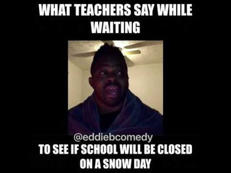 What Teachers Say While Waiting To See If School Will Be Closed On Snow Day Youtube Teacher Snow Day Teacher Quotes Funny Snow Quotes Funny