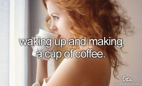 waking up and making a cup of coffee