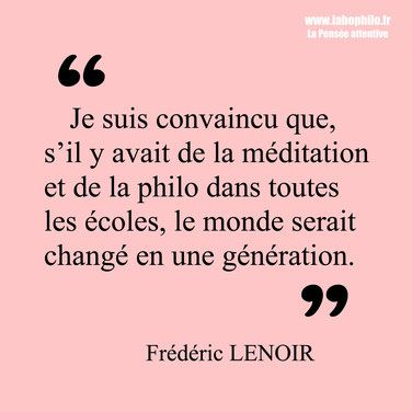 Frederic Lenoir Citation Philosophie Pour Enfants Education Bienveillante Education Positive Education