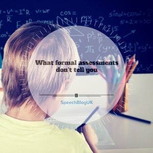 New Post From Speechbloguk What Formal Assessments DonT Tell You