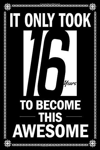 It Only Took 16 Years To Become This Awesome Happy 16 Birthday Journal Notebook For Kids Happy 16th Birthday 16th Birthday Gifts For Girls Happy Birthday Fun