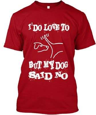 I D Love To But My Dog Said No Funny Dog T Shirt Sayings Dog T