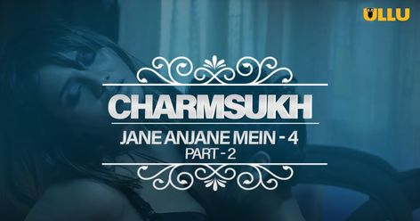 Charmsukh Jane Anjane Mein 4 Part 2 Web Series Watch Online In HD 720P, 480P or Download 700MB, 900Mb Free