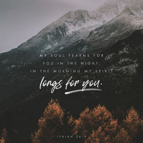 My soul yearns for you in the night; in the morning my spirit longs for you. - Isaiah 26:9 ____________________________________ #verseoftheday #dailyverse #youversion