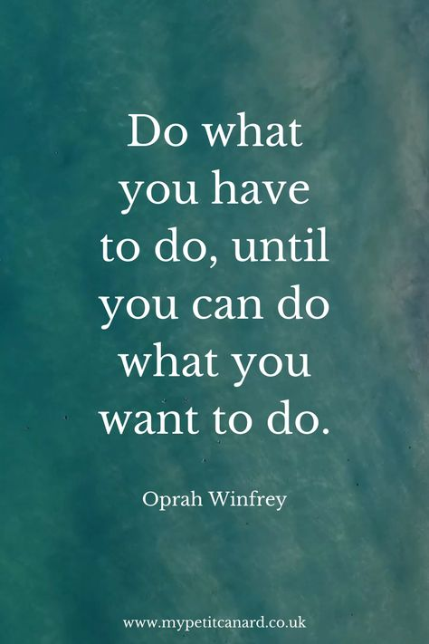 Oprah quotes to set your soul on fire. Do what you have to do, until you can do what you want to do. #Oprah #lifequotes #motivationalquotes #growthmindset #growth #personaldevelopment