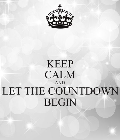 Keep Calm And Let The Countdown Begin Countdown Quotes Wedding Countdown Quotes Keep Calm Wedding