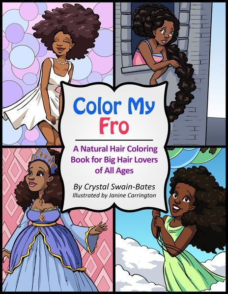 Color My Fro A Natural Hair Coloring Book For Big Hair Lovers Of All Ages Black Children S Book Natural Hair Color Natural Hair Styles Black Kids Hairstyles