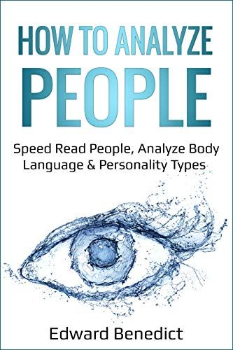 How To Analyze People: Speed Read People, Analyze Body Language & Personality Types by Edward Benedict - Independently published Book Club Books, Good Books, Books To Read, Reading Lists, Book Lists, Reading Body Language, Behavioral Analysis, How To Read People, Speed Reading