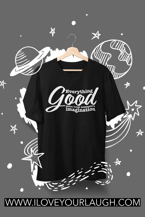 Inspirational women's t shirt. You are going to love our inspirational Everything Good Came From Someone's Imagination T-Shirt. It is that perfect reminder to you and to everyone around you that giving up is not an option.This t-shirt is super soft, luxurious, and crafted in an eco-friendly facility! #ecofriendly #mindfulofthehome #iloveyourlaugh