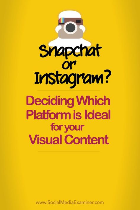 Snapchat or Instagram? Deciding Which Platform Is Ideal for Your Visual Content : Social Media Examiner
