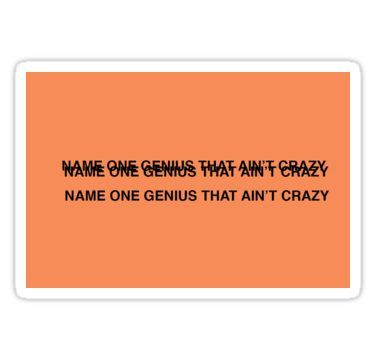 Name One Genius That Ain T Crazy Kanye West Sticker By Stomk In 2020 Genius Kanye West Names