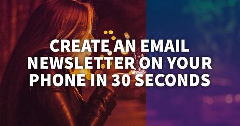 How to Create an Email Newsletter on Your Phone in 30 Seconds - Email Marketing Tips
