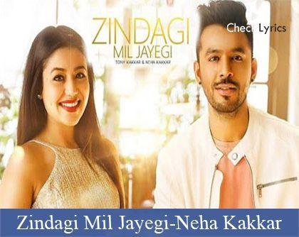 Zindagi Mil Jayegi Lyrics Lyrics All Lyrics Neha Kakkar