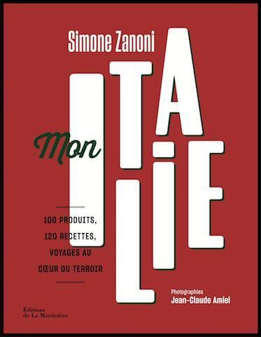 Mon Italie 100 Produits 120 Recettes Voyages Au Coeur Du Terroir Simone Zanoni Editions De La Martiniere Gastronomie Telechargement Listes De Lecture Titre De Livre