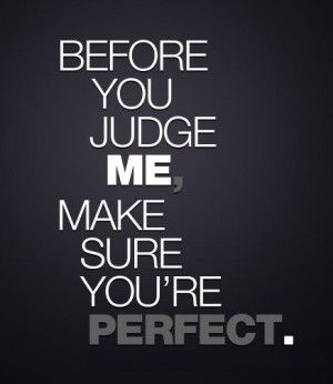 Before You Judge Me Judging People Quotes Judge Quotes Past Quotes