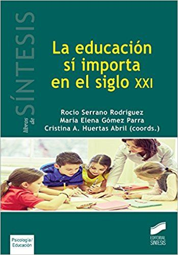 La Educación Sí Importa En El Siglo Xxi Rocío Serrano Rodríguez Cristina A Huertas Abril Coords 2016